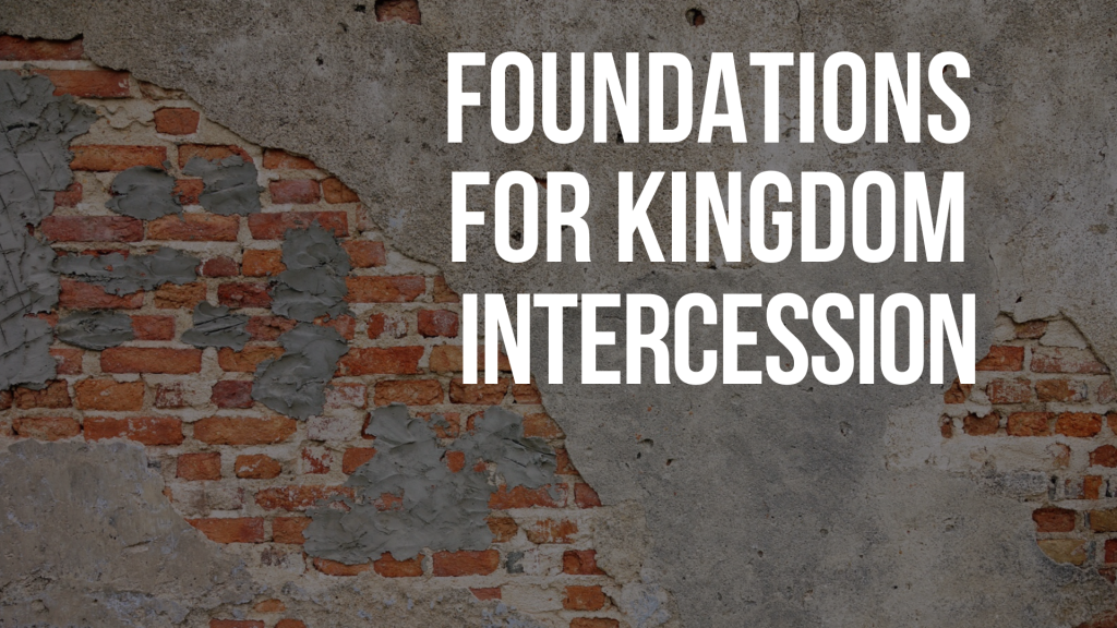 Equipping Event: Foundations for Kingdom Intercession